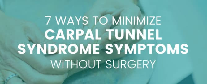 7 ways to minimize carpal tunnel symptoms without surgery